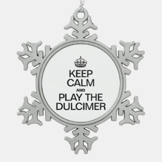 KEEP CALM AND PLAY THE DULCIMER SNOWFLAKE PEWTER CHRISTMAS ORNAMENT