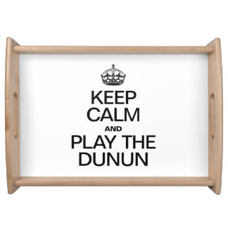 KEEP CALM AND PLAY THE DUNUN SERVING TRAYS