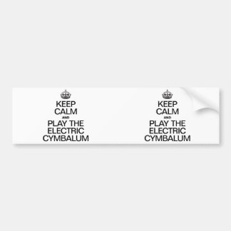 KEEP CALM AND PLAY THE ELECTRIC CYMBALUM CAR BUMPER STICKER