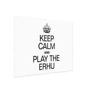 KEEP CALM AND PLAY THE ERHU CANVAS PRINT