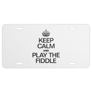 KEEP CALM AND PLAY THE FIDDLE LICENSE PLATE
