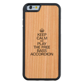 KEEP CALM AND PLAY THE FREE BASS ACCORDION CARVED CHERRY iPhone 6 BUMPER CASE