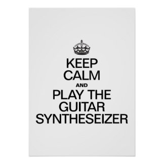 KEEP CALM AND PLAY THE GUITAR SYNTHESEIZER POSTER