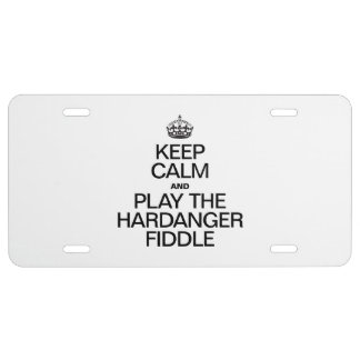 KEEP CALM AND PLAY THE HARDANGER FIDDLE LICENSE PLATE