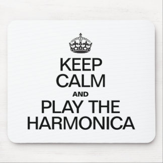 KEEP CALM AND PLAY THE HARMONICA MOUSE PAD