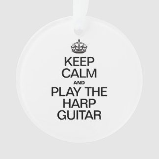 KEEP CALM AND PLAY THE HARP GUITAR ORNAMENT