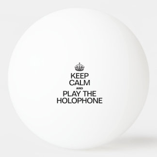 KEEP CALM AND PLAY THE HOLOPHONE PING PONG BALL