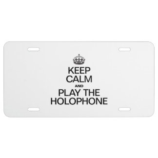 KEEP CALM AND PLAY THE HOLOPHONE LICENSE PLATE