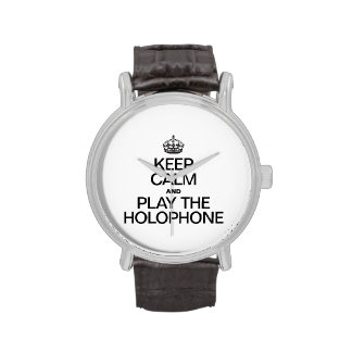 KEEP CALM AND PLAY THE HOLOPHONE WATCH