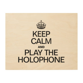 KEEP CALM AND PLAY THE HOLOPHONE WOOD CANVASES