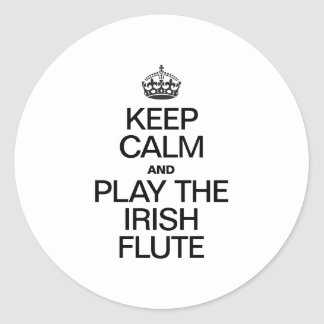KEEP CALM AND PLAY THE IRISH FLUTE CLASSIC ROUND STICKER