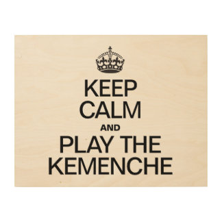 KEEP CALM AND PLAY THE KEMENCHE WOOD PRINT