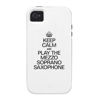 KEEP CALM AND PLAY THE MEZZO SOPRANO SAXOPHONE iPhone 4 COVERS