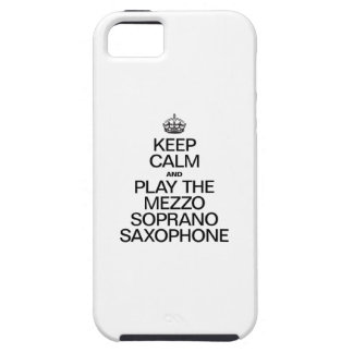 KEEP CALM AND PLAY THE MEZZO SOPRANO SAXOPHONE iPhone 5 CASES