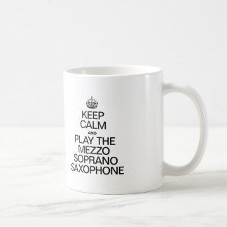 KEEP CALM AND PLAY THE MEZZO SOPRANO SAXOPHONE COFFEE MUG