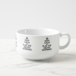 KEEP CALM AND PLAY THE MEZZO SOPRANO SOUP BOWL WITH HANDLE