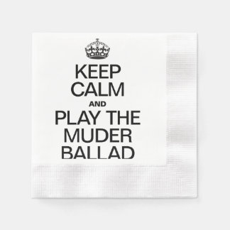 KEEP CALM AND PLAY THE MURDER BALLAD COINED COCKTAIL NAPKIN