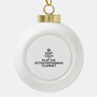KEEP CALM AND PLAY THE OCTOCONTRABASS CLARINET ORNAMENT