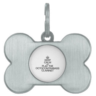 KEEP CALM AND PLAY THE OCTOCONTRABASS CLARINET PET ID TAGS