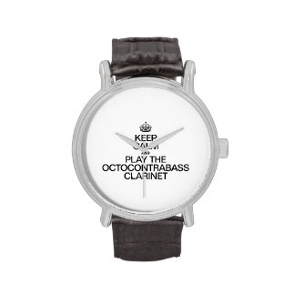 KEEP CALM AND PLAY THE OCTOCONTRABASS CLARINET WRIST WATCHES
