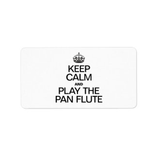 KEEP CALM AND PLAY THE PAN FLUTE PERSONALIZED ADDRESS LABEL