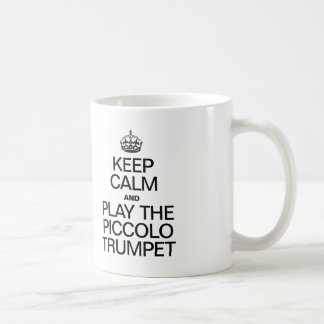 KEEP CALM AND PLAY THE PICCOLO TRUMPET CLASSIC WHITE COFFEE MUG