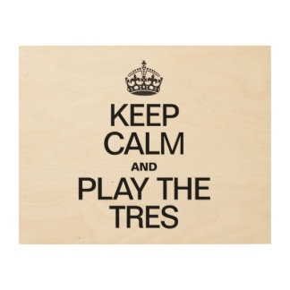 KEEP CALM AND PLAY THE PLAY THE TRES WOOD WALL DECOR