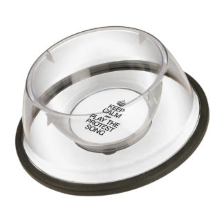 KEEP CALM AND PLAY THE PROTEST SONG PET BOWL