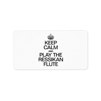 KEEP CALM AND PLAY THE RESSIKAN FLUTE ADDRESS LABEL