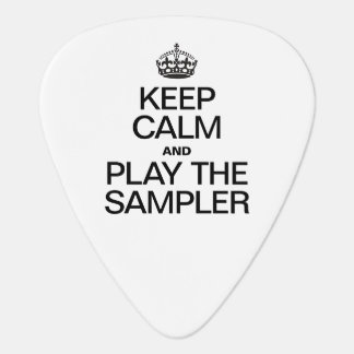 KEEP CALM AND PLAY THE SAMPLER PICK
