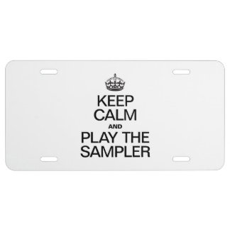 KEEP CALM AND PLAY THE SAMPLER LICENSE PLATE