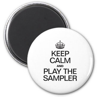KEEP CALM AND PLAY THE SAMPLER MAGNETS
