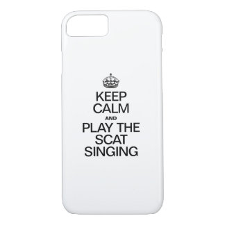 KEEP CALM AND PLAY THE SCAT SINGING iPhone 7 CASE