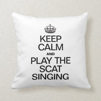 KEEP CALM AND PLAY THE SCAT SINGING PILLOWS