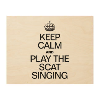 KEEP CALM AND PLAY THE SCAT SINGING WOOD WALL DECOR