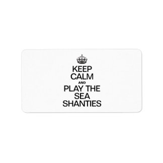 KEEP CALM AND PLAY THE SEA SHANTIES ADDRESS LABEL