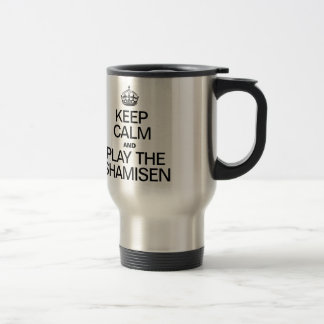 KEEP CALM AND PLAY THE SHAMISEN 15 OZ STAINLESS STEEL TRAVEL MUG