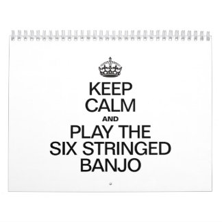 KEEP CALM AND PLAY THE SIX STRINGED BANJO WALL CALENDARS