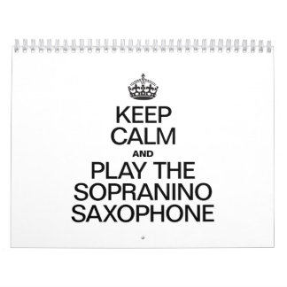 KEEP CALM AND PLAY THE SOPRANINO SAXOPHONE CALENDAR