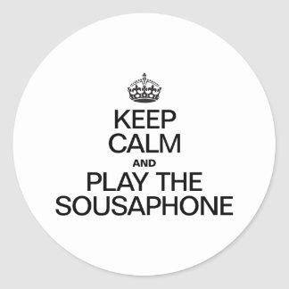 KEEP CALM AND PLAY THE SOUSAPHONE CLASSIC ROUND STICKER