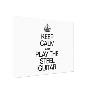 KEEP CALM AND PLAY THE STEEL GUITAR GALLERY WRAPPED CANVAS
