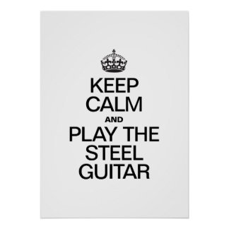 KEEP CALM AND PLAY THE STEEL GUITAR PRINT
