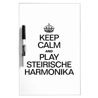 KEEP CALM AND PLAY THE STEIRISCHE HARMONIKA Dry-Erase BOARD