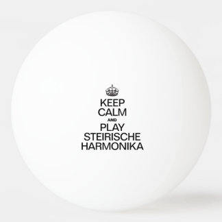 KEEP CALM AND PLAY THE STEIRISCHE HARMONIKA Ping-Pong BALL
