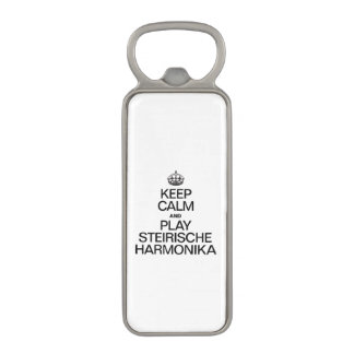 KEEP CALM AND PLAY THE STEIRISCHE HARMONIKA MAGNETIC BOTTLE OPENER