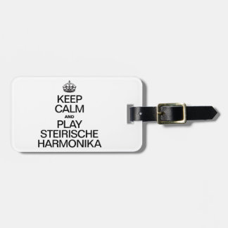 KEEP CALM AND PLAY THE STEIRISCHE HARMONIKA LUGGAGE TAGS