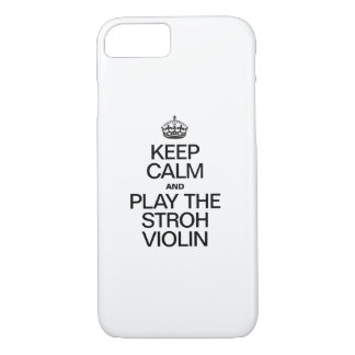 KEEP CALM AND PLAY THE STROH VIOLIN iPhone 7 CASE