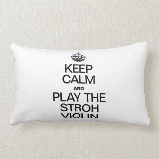KEEP CALM AND PLAY THE STROH VIOLIN PILLOW