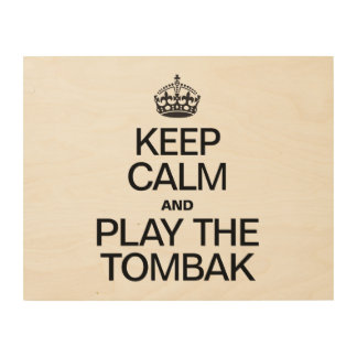 KEEP CALM AND PLAY THE TOMBAK WOOD PRINT