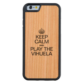 KEEP CALM AND PLAY THE VIHUELA CARVED® CHERRY iPhone 6 BUMPER CASE